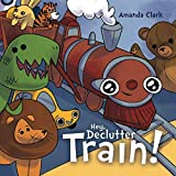 Hey, Declutter Train!: Help Children To Clean Their Room: Picture Book for Kids Ages 4-8