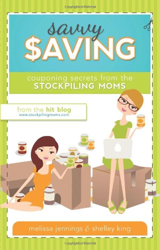 Savvy Saving: Couponing Secrets from Stockpiling Moms ()