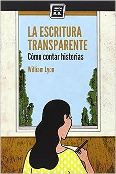 La Escritura Transparente: Cómo Contar Historias por Marcos Morán Postigo epub