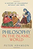 Philosophy in the Islamic World: A history of philosophy without any gaps, Volume 3 (History of Philosophy (Hardcover))