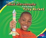 Cómo hacer un cohete efervescente/How to Build a Fizzy Rocket (A divertirse con la ciencia/Hands-On Science Fun) (Multilingual Edition)