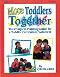 More Toddlers Together: The Complete Planning Guide for a Toddler Curriculum, Vol. II by Cynthia Catlin (1996-07-01)