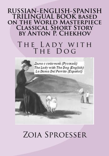 RUSSIAN-ENGLISH-SPANISH TRILINGUAL BOOK based on the World Masterpiece Classical Short Story by Anton P. Chekhov: The Lady with The Dog (Volume 1) (Russian Edition)