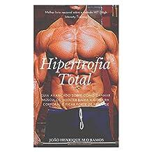 Hipertrofia Total: Guia avançado sobre como ganhar músculos, manter baixa a gordura corporal e ficar forte de verdade. (Portuguese Edition)