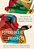 "Erika Dyck, ""Psychedelic Prophets: The Letters of Aldous Huxley and Humphry Osmond"" (McGill-Queen's UP, 2018)"
