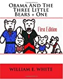 Obama and the Three Little Bears + One, William E. White, 1441462341