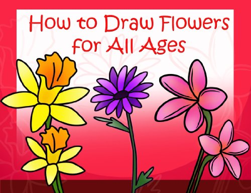 How to Draw Flowers for All Ages - EASY! To Follow Step by Step Instructions for Beautiful Flowers Anyone Can Draw