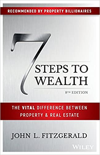 7 steps to wealth the vital difference between property real estate