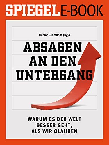 Absagen an den Untergang - Warum es der Welt besser geht, als wir glauben: Ein SPIEGEL E-Book (German Edition)