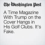 A Time Magazine With Trump on the Cover Hangs in His Golf Clubs. It's Fake. | David A. Fahrenthold