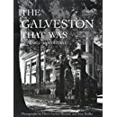 The Galveston That Was (Sara and John Lindsey Series in the Arts and Humanities)