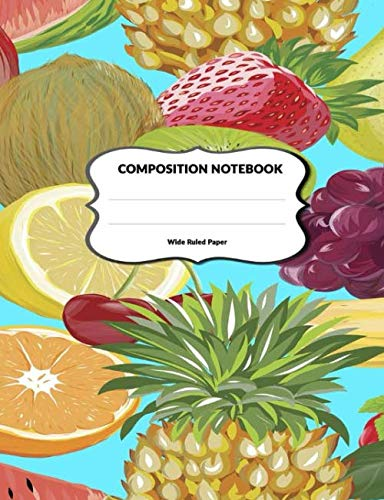 Composition Notebook Wide Ruled Paper: Fruit Journal Lined Paper Workbook For Schoolwork and Notes 110 Pages, Size 7.44x9.69 in | Fruits Drawing Print