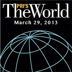 The World, March 29, 2013 Radio/TV Program