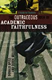 Outrageous Idea of Academic Faithfulness, The: A Guide for Students