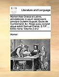 Homeri Ilias Græce et Latine, Annotationes in Usum Serenissimi Principis Gulielmi Augusti, Ducis de Cumberland, and C Regio Jussu Scripsit Atque Edidit, Homer, 1170426808