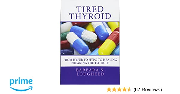 Tired Thyroid: From Hyper to Hypo to Healing-Breaking the