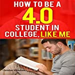 How to Be a 4.0 GPA College Student, Like Me | Christian Mikkelsen