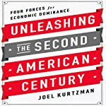 Unleashing the Second American Century: Four Forces for Economic Dominance | Joel Kurtzman