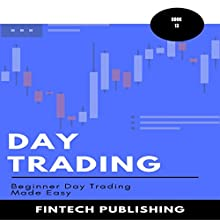Day Trading: Beginner Day Trading Made Easy: Investments & Securities, Book 13 Audiobook by  FinTech Publishing Narrated by Michael Hatak