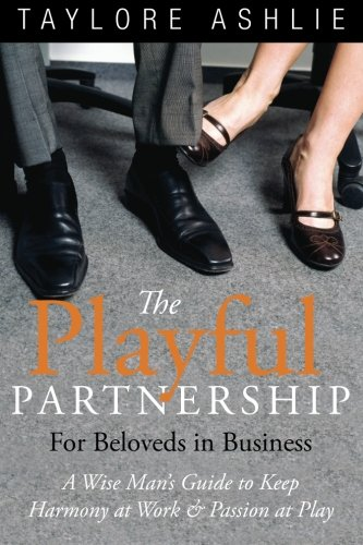Download The Playful Partnership For Beloveds in Business: A Wise Man's Guide to Keep Harmony at Work and Passion at Play ebook