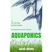 Aquaponics: A CT Style Guide Book(aquaponics book,aquaponics for beginners,aquaponics system,aquaponic books,aquaponic farming,aquaponic systems,aquaculture)