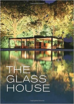 Glass House: Foreword by Paul Goldberger and with an Essay by Philip Johnson