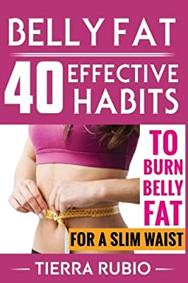 BELLY FAT: 40 EFFECTIVE HABITS to BURN BELLY FAT for A SLIM WAIST (Belly Fat, Fat Burning For Women, Weight Loss, Zero Belly Diet, Flat Belly Diet, ... Waist Training Workout) (FIT BODY) (Volume 1)