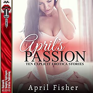 April's Passion: Ten Explicit Erotica Stories Audiobook