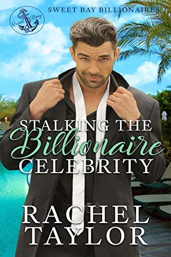 Stalking the Billionaire Celebrity (Sweet Bay Billionaires Book 2)