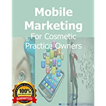 Mobile Marketing For Cosmetic Practice Owners: Creating a mobile message to connect, engage and close your ideal prospect