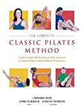 img - for The Complete Classic Pilates Method: Centre Yourself with this Step-by-Step Aroach to Joseph Pilates's Original Matwork Programme book / textbook / text book