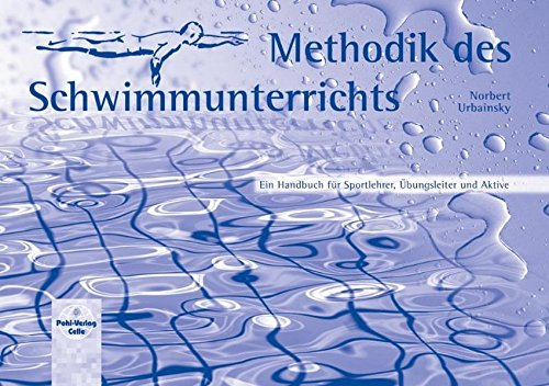 Methodik des Schwimmunterrichts: Ein Handbuch für Sportlehrer, Übungsleiter und Aktive