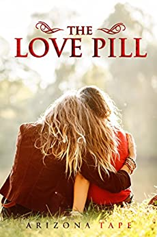 The Love Pill: What if you had a tiny pill that could turn attraction into love? by [Tape, Arizona]
