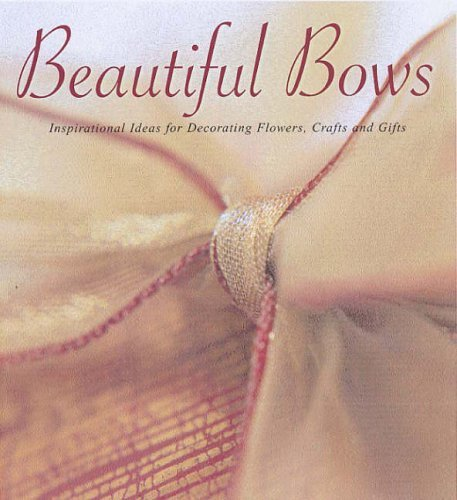 Beautiful Bows: Inspirational Ideas for Decorating Flowers, Crafts and Gifts by Berwick Offray -