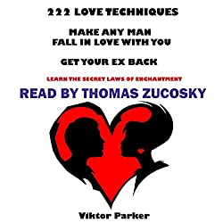 222 Love Techniques to Make Any Man Fall in Love with You and Get Your Ex Back