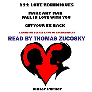 222 Love Techniques to Make Any Man Fall in Love with You and Get Your Ex Back Audiobook