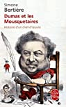 Dumas et les Mousquetaires : Histoire d'un chef-d'oeuvre par Simone Bertière