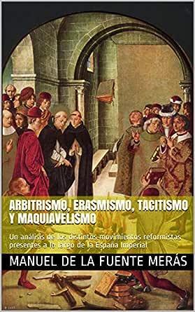 ARBITRISMO, ERASMISMO, TACITISMO Y MAQUIAVELISMO: Un análisis de ...