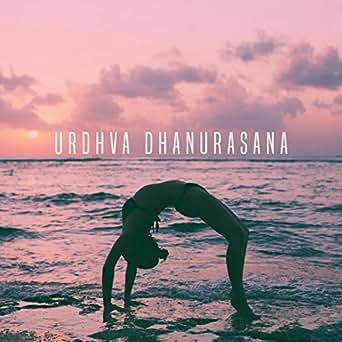 Urdhva Dhanurasana by Relax and Musica para Bebes Spiritual ...