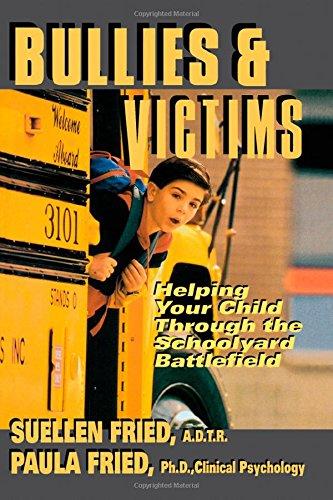 Bullies & Victims: Helping Your Children Through the Schoolyard Battlefield