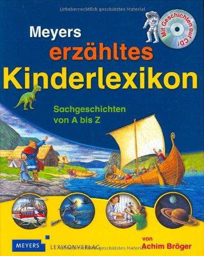Meyers erzähltes Kinderlexikon: Sachgeschichten von A bis Z