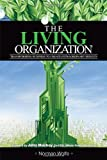 The Living Organization: Transforming Business To Create Extraordinary Results