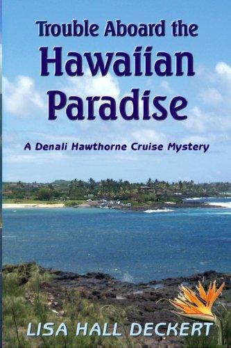 Download Trouble Aboard the Hawaiian Paradise: A Denali Hawthorne Cruise Mystery (Denali Hawthorne Mysteries) (Volume 2) PDF