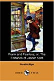 Frank and Fearless; or, the Fortunes of Jasper Kent, Horatio Alger, 1406565466