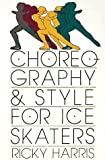 img - for Choreography and Style for Ice Skaters by Ricky Harris (1991-02-03) book / textbook / text book