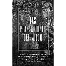 Las Plantaciones del Miedo: El miedo se apodera de una familia recién llegada de la ciudad de México a un rancho en Tabasco. Algo espantoso ocurrió en ... la revolución Mexicana. (Spanish Edition)