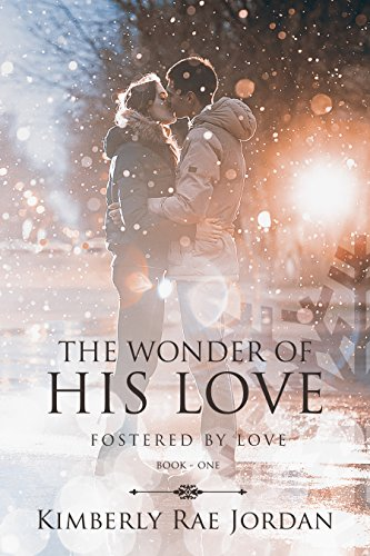 The Wonder of His Love: A Christian Romance (Fostered by Love Book 1)
