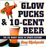 Glow Pucks and 10-Cent Beer, Greg Wyshynski, 1589793080