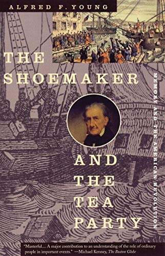 The Shoemaker and the Tea Party: Memory and the American Revolution ()