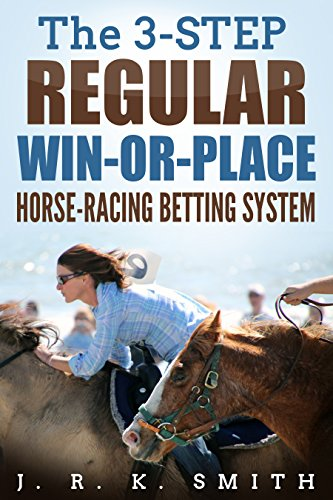"""The 3-STEP REGULAR WIN-OR-PLACE"" Horse Racing Betting System/Strategy ()"